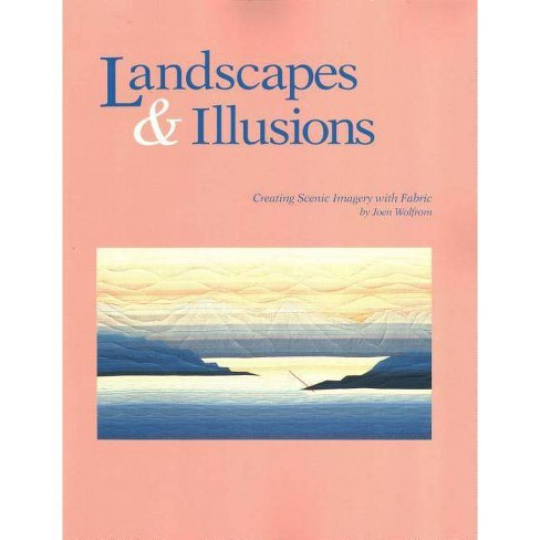 Landscapes and Illusions. Creating Scenic Imagery with Fabric - Print on Demand Edition - (Paperback) - image 1 of 1