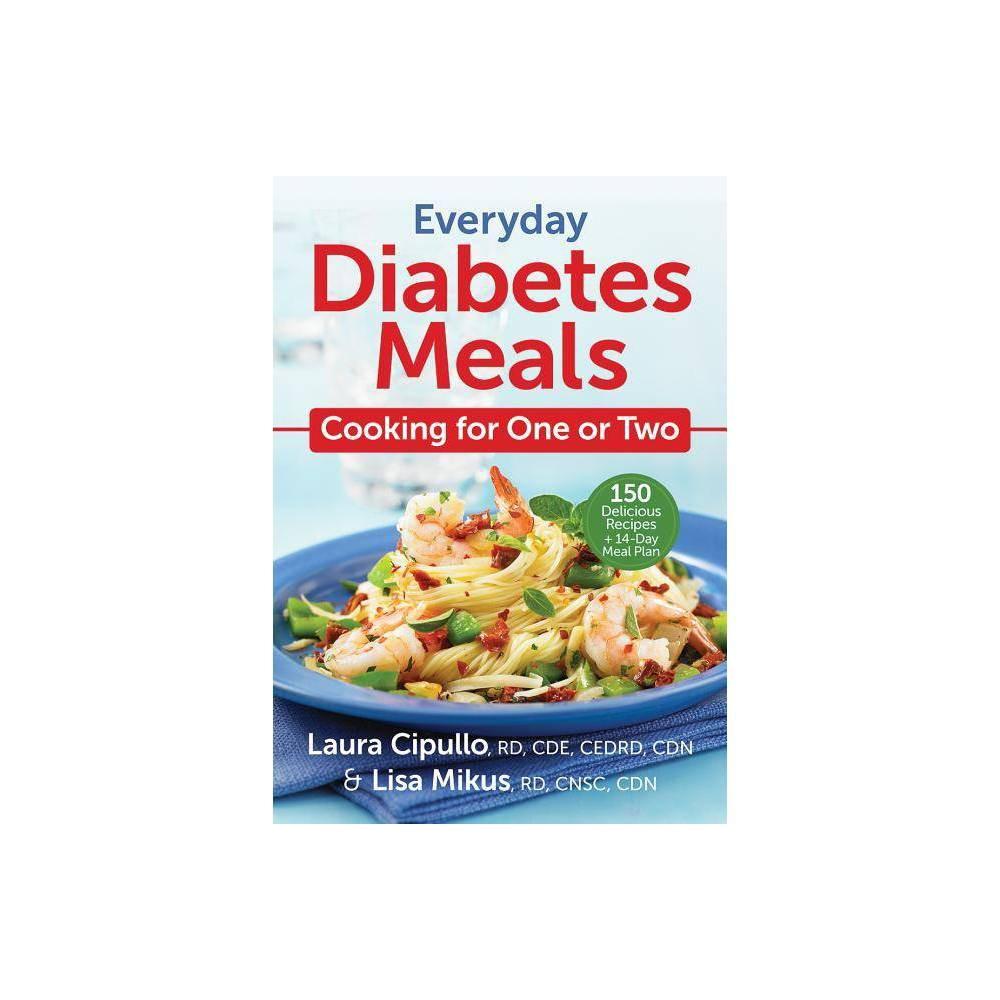 Everyday Diabetes Meals By Laura Cipullo Lisa Mikus Paperback