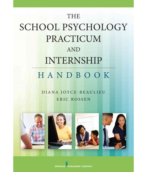 School Psychology Practicum and Internship Handbook (Paperback) (Ph.d. Diana Joyce-Beaulieu & Ph.D. Eric - image 1 of 1