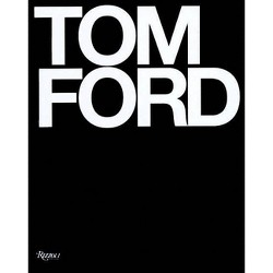 Tom Ford - by  Tom Ford & Bridget Foley (Hardcover)