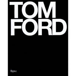 Tom Ford - by  Tom Ford & Bridget Foley (Hardcover)