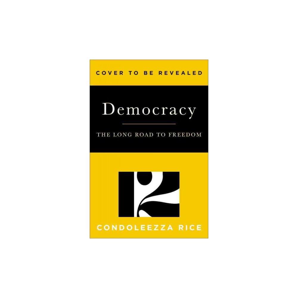 Democracy : The Long Road to Freedom: Library Edition (Unabridged) (CD/Spoken Word) (Condoleezza Rice)