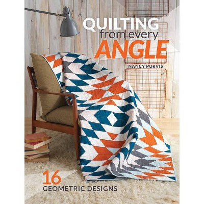 Quilting from Every Angle - by  Nancy Purvis (Paperback)