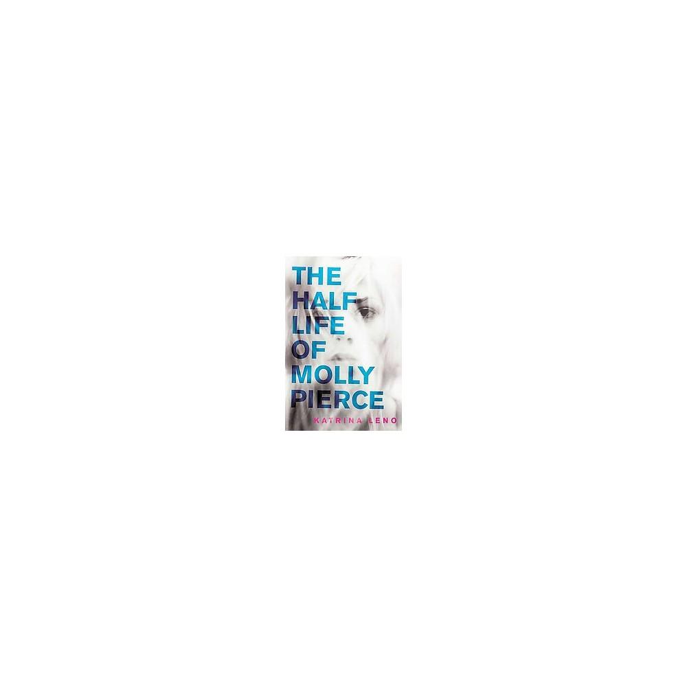 Half Life of Molly Pierce (Reprint) (Paperback) (Katrina Leno)