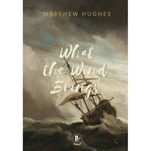 What the Wind Brings - by  Hughes Matthew (Hardcover) - image 1 of 1