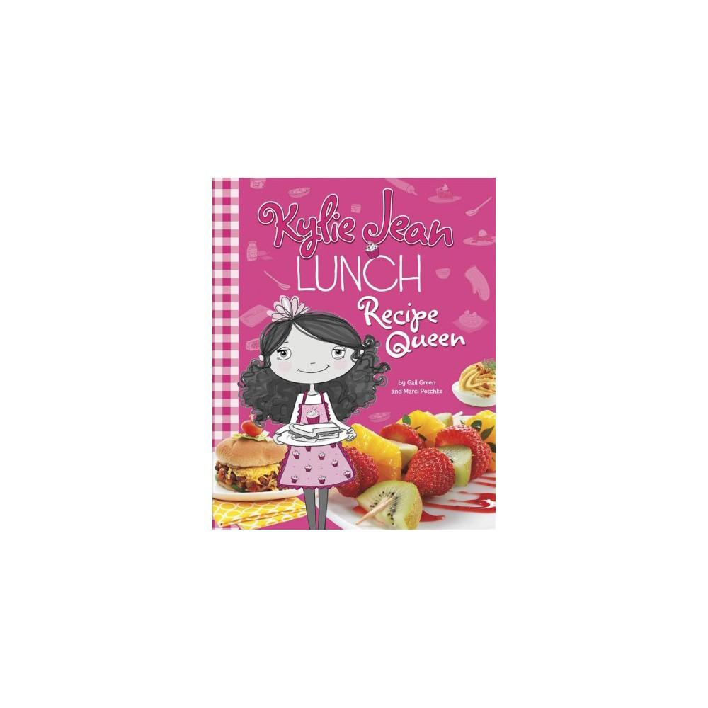Lunch Recipe Queen - (Kylie Jean Recipe Queen) by Gail Green & Marci Peschke (Paperback)