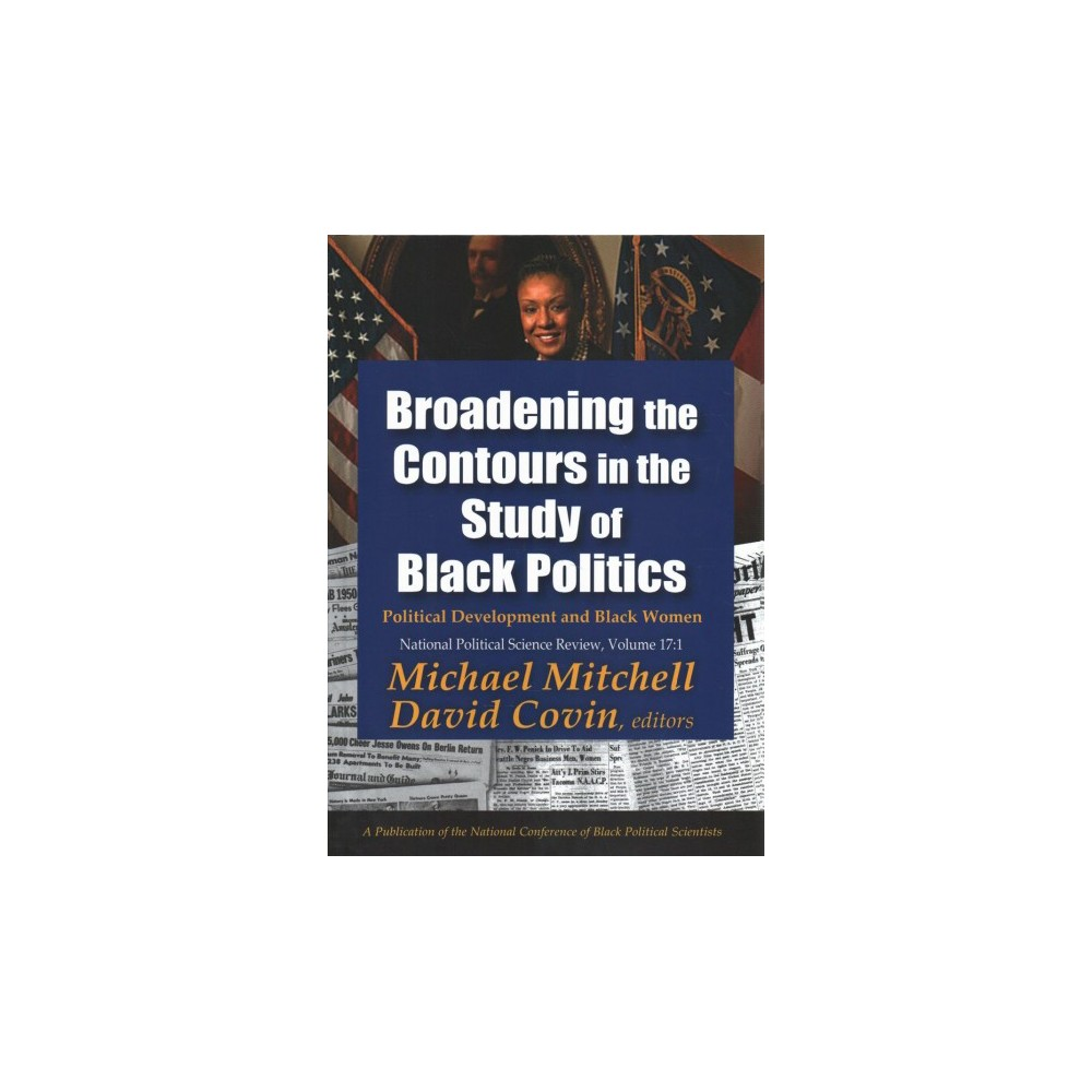 Broadening the Contours in the Study of Black Politics : Political Development and Black Women - Reprint