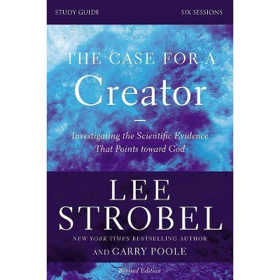 The Case for a Creator, Study Guide - by  Lee Strobel & Garry D Poole (Paperback)