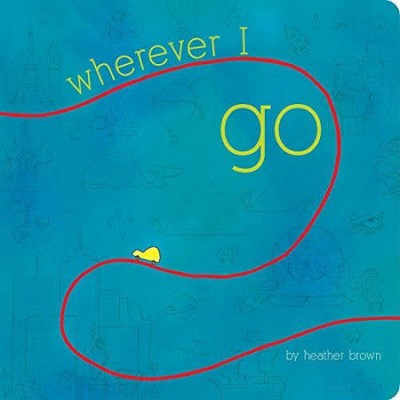 Wherever I Go (Board Book)(Heather Brown)