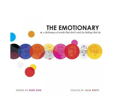 Emotionary : A Dictionary of Words That Don't Exist for Feelings That Do (Hardcover) (Eden Sher) - image 1 of 1
