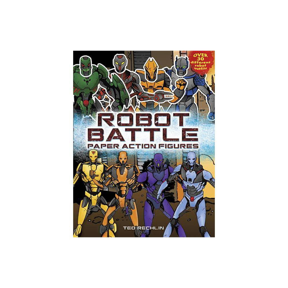 Robot Battle Paper Action Figures Dover Paper Dolls By Ted Rechlin Hardcover
