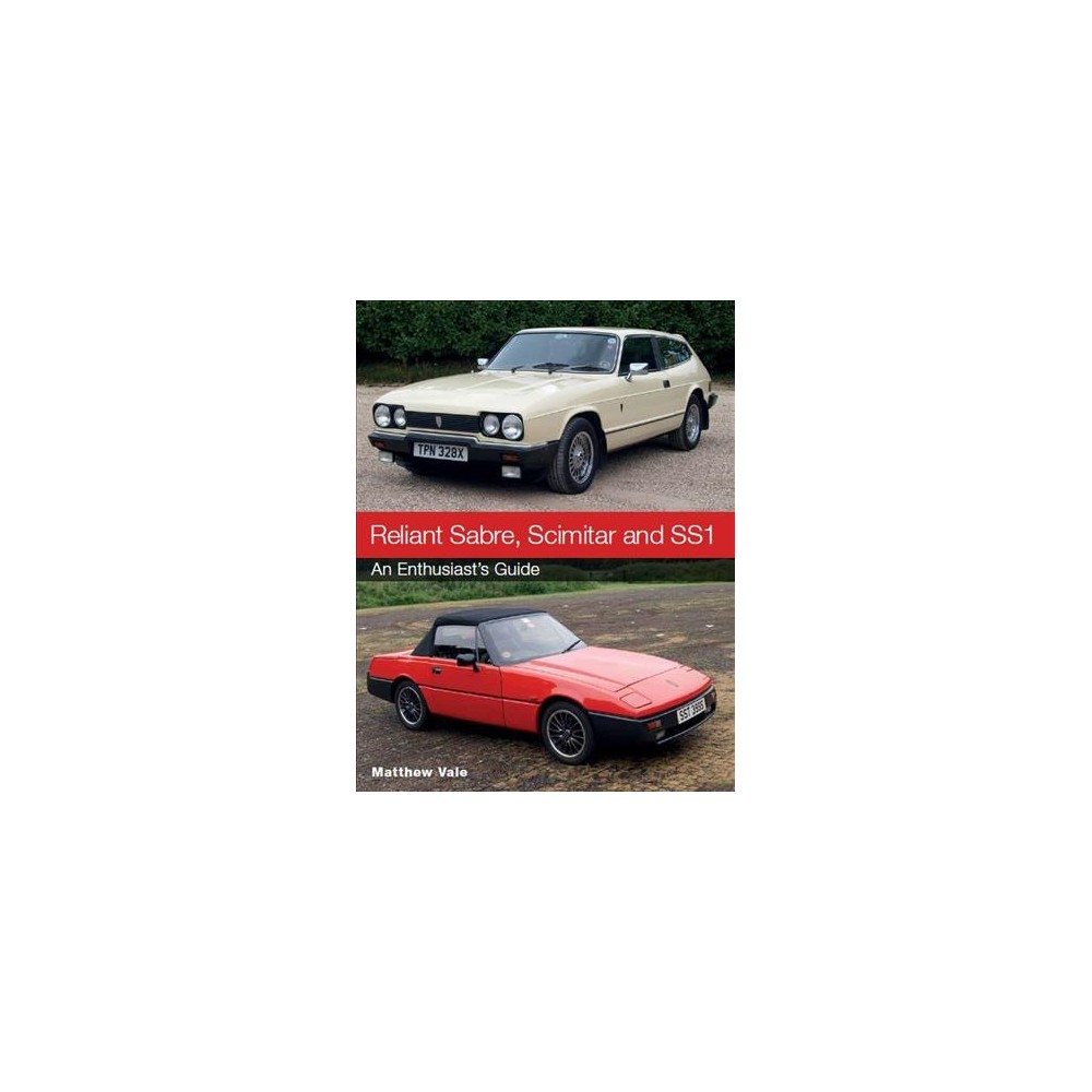 Reliant Sabre, Scimitar and SS1 : An Enthusiast's Guide - by Matthew Vale (Paperback)