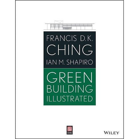 Green Building Illustrated - by  Francis D K Ching & Ian M Shapiro (Paperback) - image 1 of 1