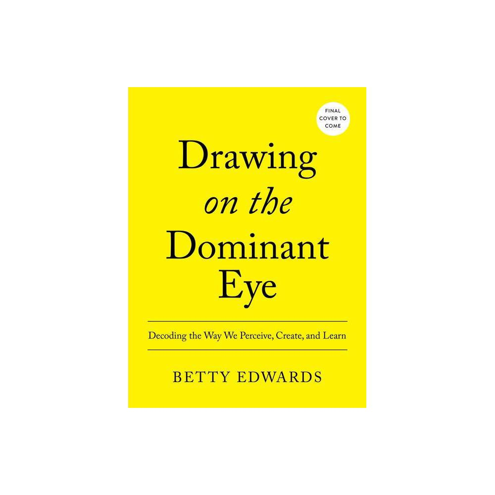 Drawing On The Dominant Eye By Betty Edwards Hardcover