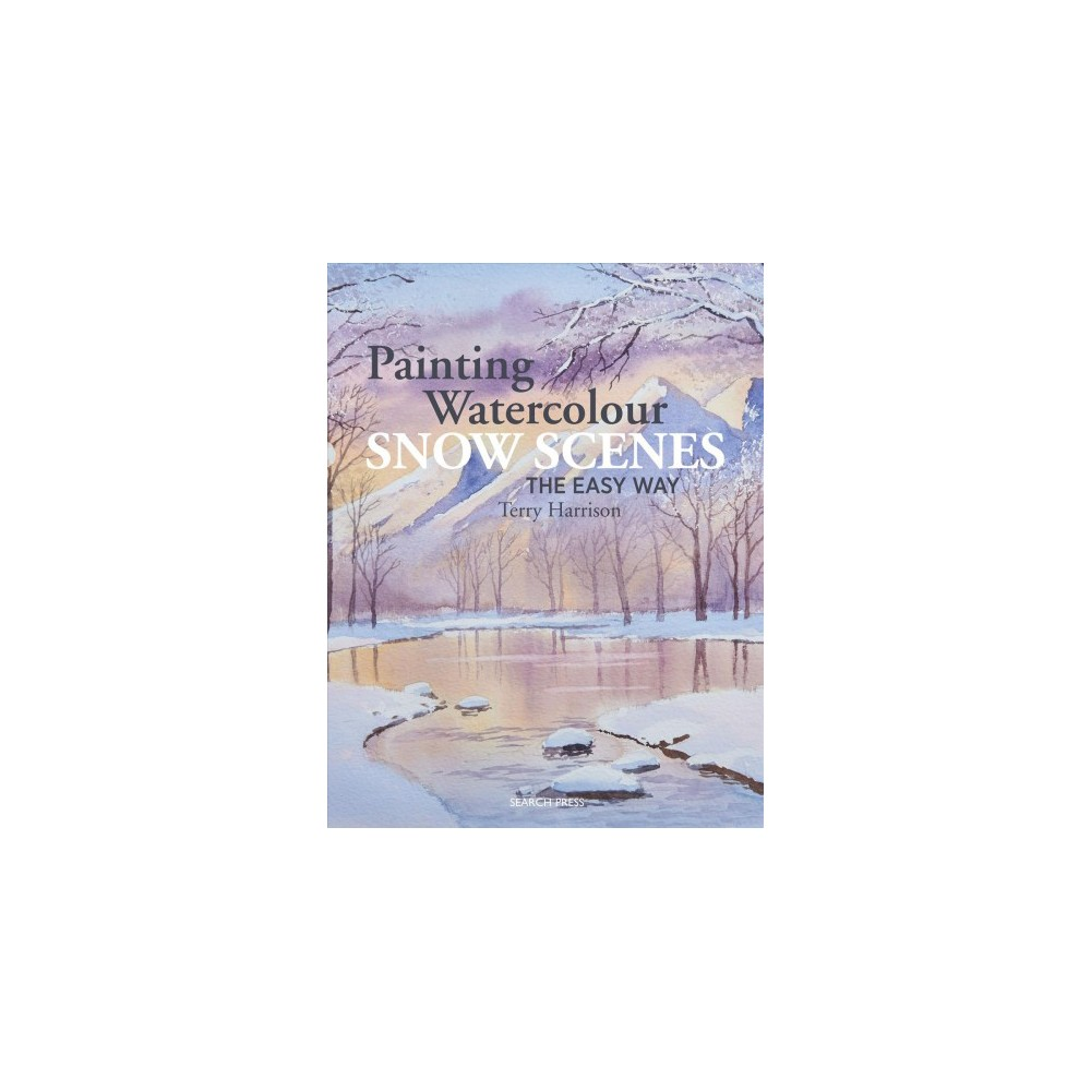 Painting Watercolour Snow Scenes the Easy Way - by Terry Harrison (Paperback)