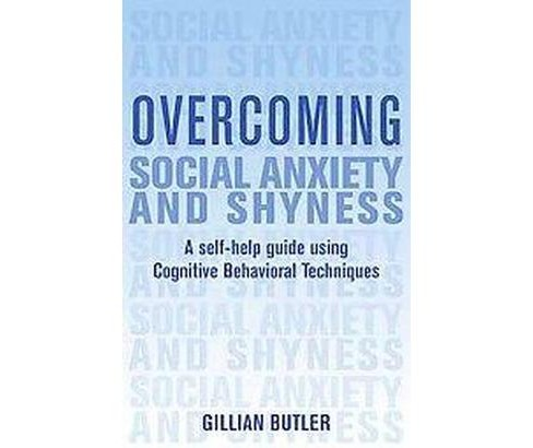 Overcoming Social Anxiety and Shyness : A Self-help Guide Using Cognitive Behavioral Techniques - image 1 of 1