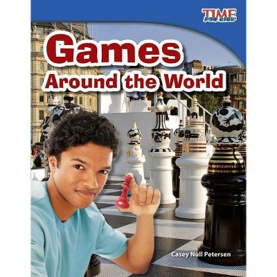Games Around the World - (Time for Kids Nonfiction Readers: Level 3.1) 2nd Edition by  Casey Null Petersen (Paperback)