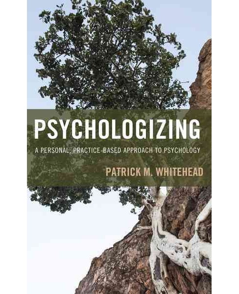 Psychologizing : A Personal, Practice-Based Approach to Psychology (Paperback) (Patrick M. Whitehead) - image 1 of 1