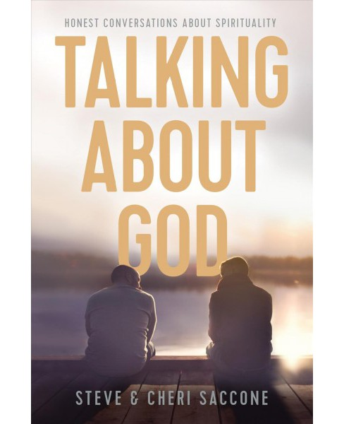 Talking About God : Honest Conversations About Spirituality (Paperback) (Stephen Saccone & Cheri - image 1 of 1
