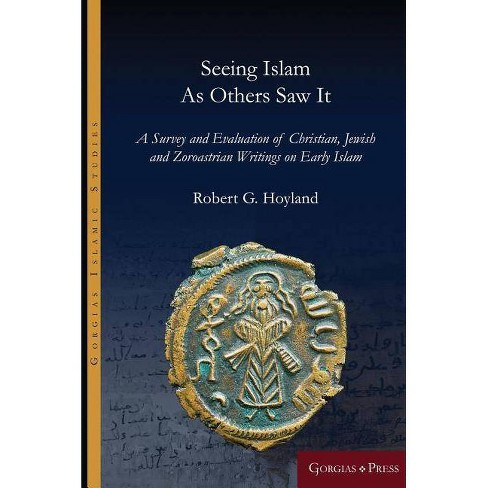 Seeing Islam as Others Saw It - (Gorgias Islamic Studies) by  Robert Hoyland (Hardcover) - image 1 of 1