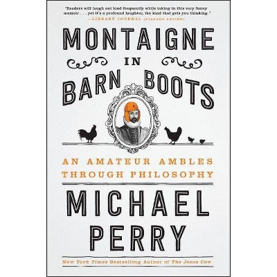 Montaigne in Barn Boots - by  Michael Perry (Paperback)