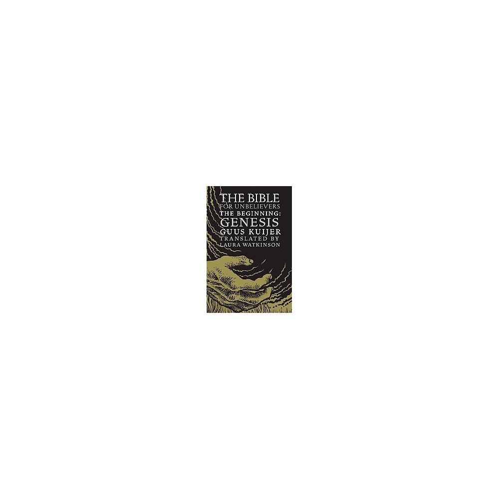 Bible for Unbelievers : The Beginning: Genesis (Hardcover) (Guus Kuijer)
