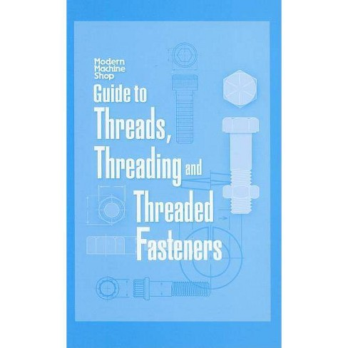 Guide to Threads, Threading and Threaded Fasteners - (Hardcover) - image 1 of 1
