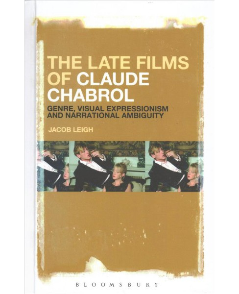 Late Films of Claude Chabrol : Genre, Visual Expressionism and Narrational Ambiguity -  (Hardcover) - image 1 of 1