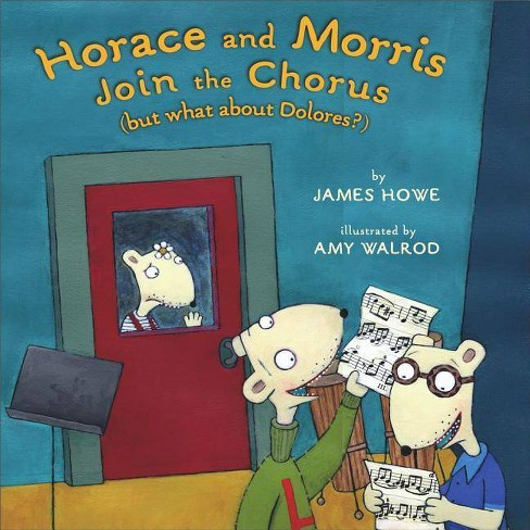 Horace and Morris Join the Chorus (But What about Dolores?) - by  James Howe (Hardcover) - image 1 of 1