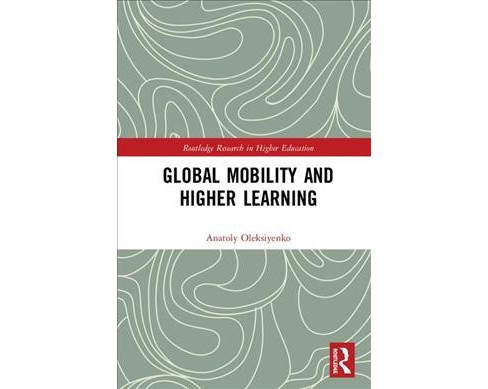 Global Mobility and Higher Learning : Social, Organizational and Cognitive Forces -  (Hardcover) - image 1 of 1