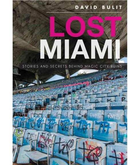 Lost Miami : Stories and Secrets Behind Magic City Ruins (Paperback) (David Bulit) - image 1 of 1