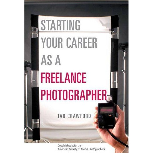 Starting Your Career as a Freelance Photographer - by  Tad Crawford (Paperback) - image 1 of 1