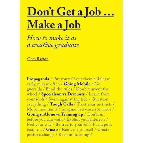 Don't Get a Job... Make a Job - by  Gemma Barton (Paperback) - image 1 of 1