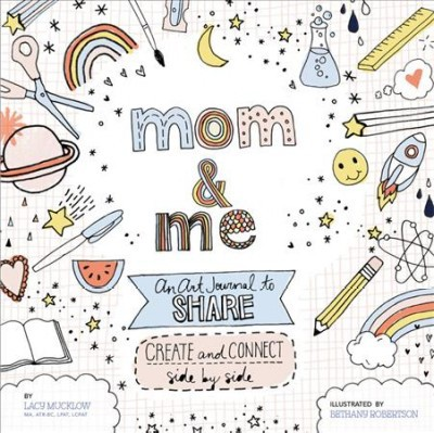 Mom & Me : An Art Journal to Share: Create and Connect Side by Side - by Lacy Mucklow (Paperback)