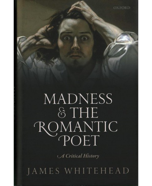 Madness and the Romantic Poet : A Critical History (Hardcover) (James Whitehead) - image 1 of 1