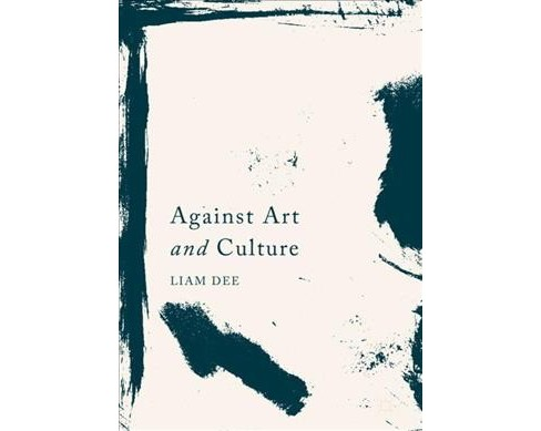 Against Art and Culture (Hardcover) (Liam Dee) - image 1 of 1