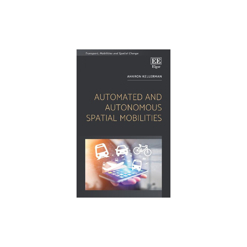 Automated and Autonomous Spatial Mobilities (Hardcover) (Aharon Kellerman).