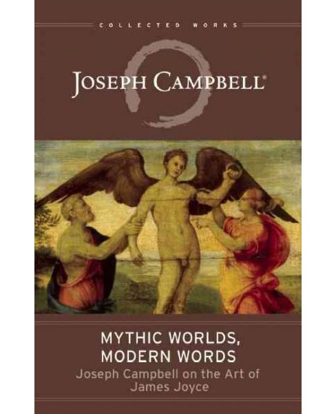 Mythic Worlds, Modern Words : Joseph Campbell on the Art of James Joyce (Paperback) - image 1 of 1