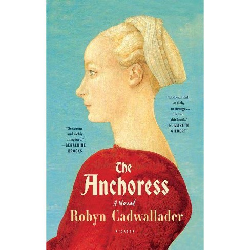 The Anchoress - by  Robyn Cadwallader (Paperback) - image 1 of 1