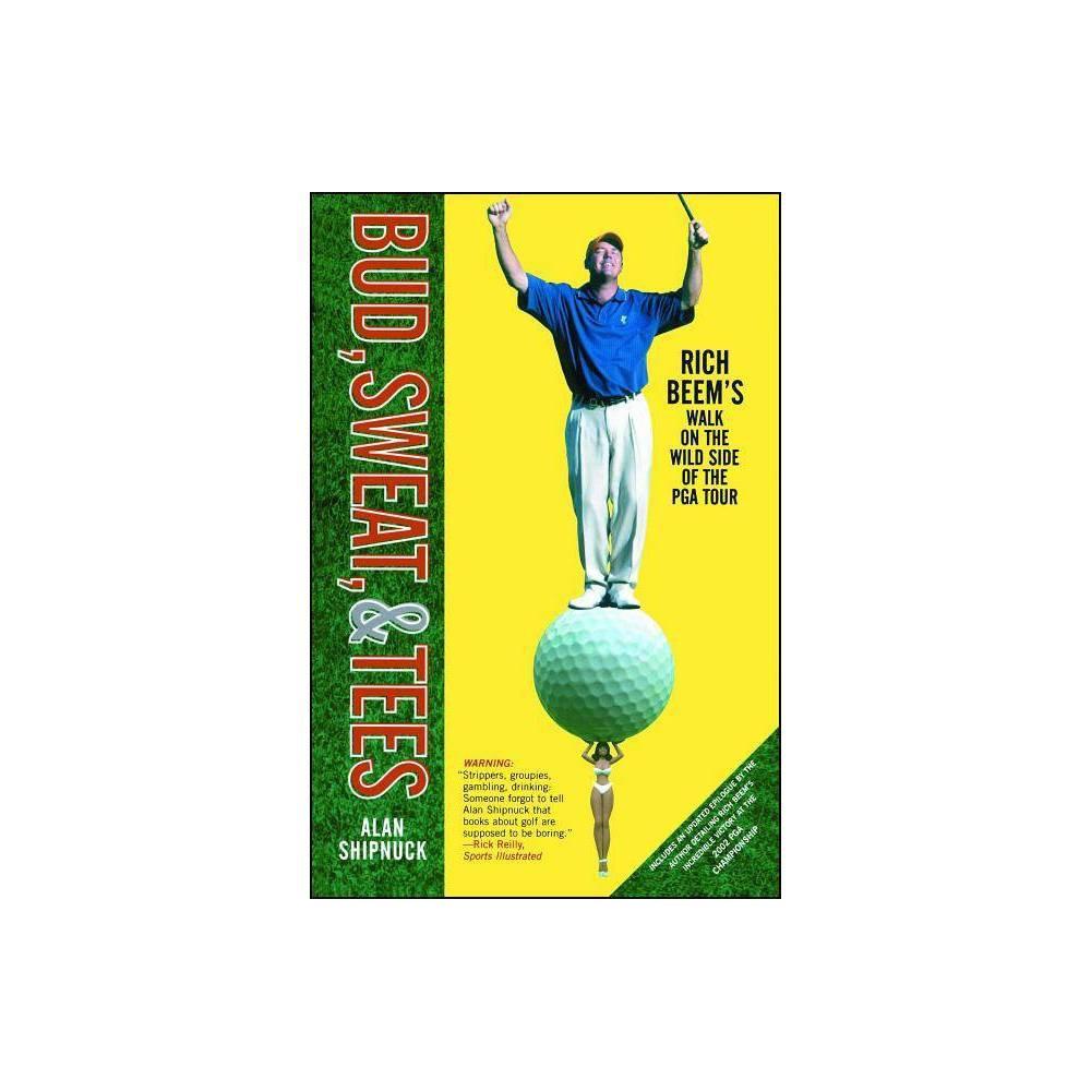 Bud Sweat Tees By Alan Shipnuck Paperback