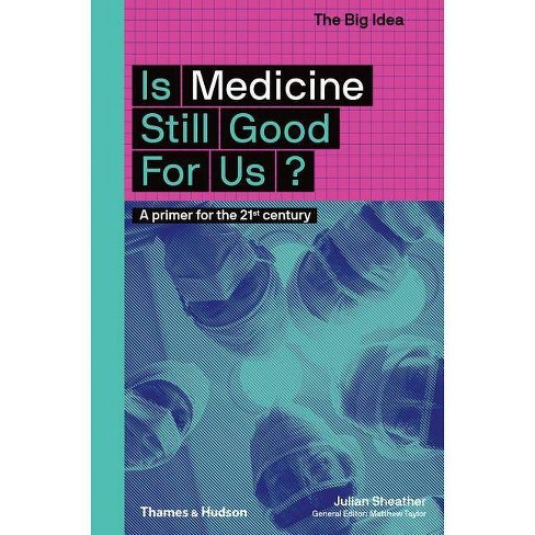 Is Medicine Still Good for Us? - (Big Idea) by  Julian Sheather (Paperback) - image 1 of 1