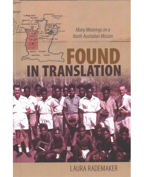 Found in Translation : Many Meanings on a North Australian Mission -  by Laura Rademaker (Hardcover) - image 1 of 1
