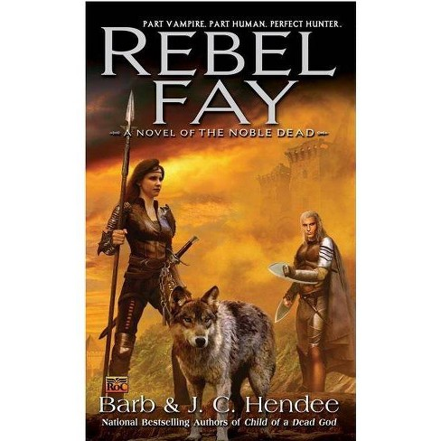 Rebel Fay - (Noble Dead) by  Barb Hendee & J C Hendee (Paperback) - image 1 of 1