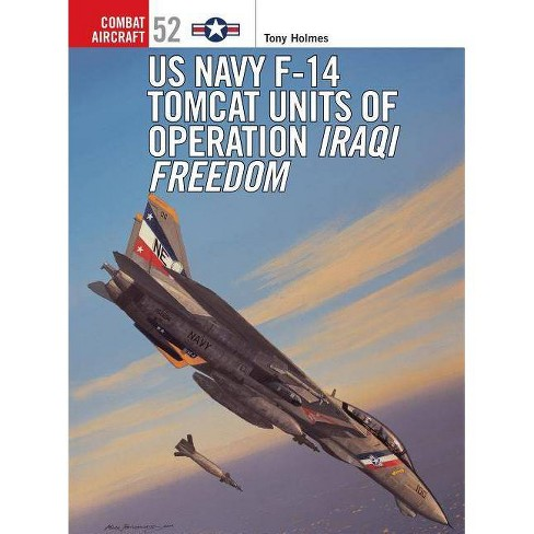 US Navy F-14 Tomcat Units of Operation Iraqi Freedom - (Combat Aircraft) by  Tony Holmes (Paperback) - image 1 of 1