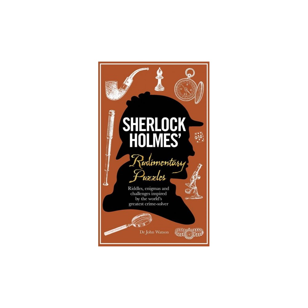 Sherlock Holmes' Rudimentary Puzzles : Riddles, Enigmas and Challenges Inspired by the World's Greatest
