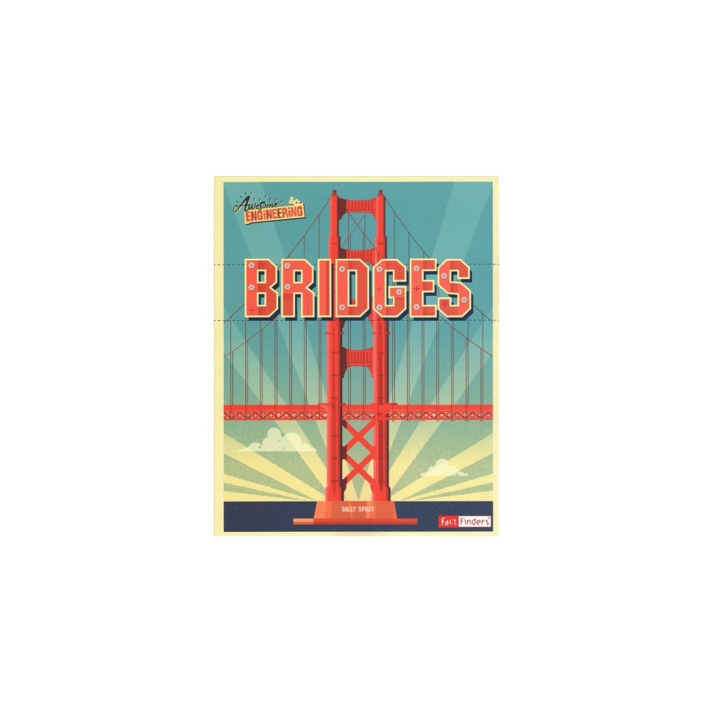 Bridges - (Awesome Engineering) by Sally Spray (Paperback)