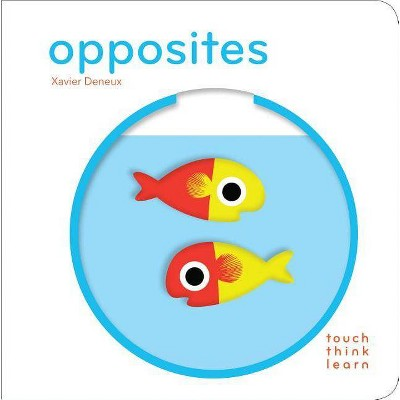 Opposites - (Touch Think Learn)by Xavier Deneux (Board_book)