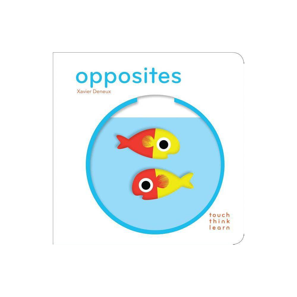 Opposites Touch Think Learn By Xavier Deneux Board Book
