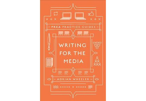 Writing for the Media -  (Prca Practice Guides) by Adrian Wheeler (Hardcover) - image 1 of 1