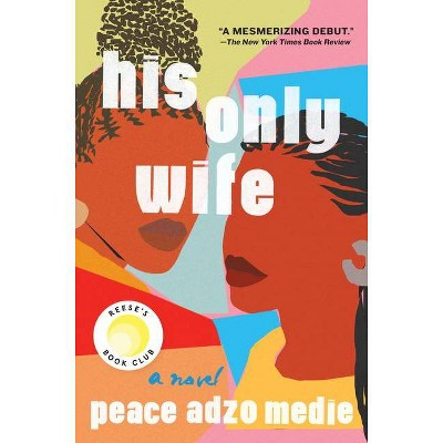 His Only Wife - by Peace Adzo Medie (Hardcover)
